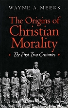 The origins of Christian morality : the first two centuries