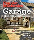Popular mechanics garage makeovers : adding space without adding on