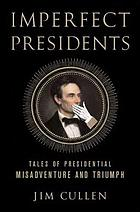Imperfect presidents : tales of misadventure and triumph