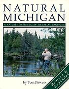 Natural Michigan : a nature lover's guide to 228 attractions