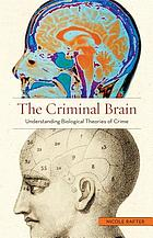 The criminal brain : understanding biological theories of crime