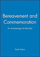 Bereavement and commemoration : an archaeology of mortality