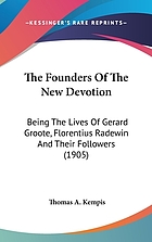 The founders of the new devotion : being the lives of Gerard Groote, Florentius Radewin and their followers.