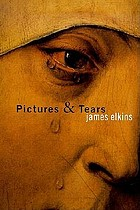 Pictures & tears : a history of people who have cried in front of paintings