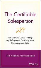 The certifiable salesperson : the ultimate guide to help any salesperson go crazy with unprecedented sales!