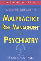 Malpractice risk management in psychiatry : a comprehensive guide