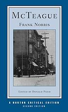 McTeague : a story of San Francisco : an authoritative text, backgrounds and sources, criticism