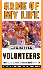Game of my life, Tennessee Volunteers : memorable stories of Volunteer football