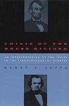 Crisis of the house divided; an interpretation of the issues in the Lincoln-Douglas debates