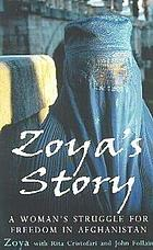 Zoya's story : an Afghan woman's battle for freedom