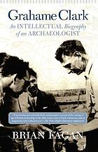 Grahame Clark : an intellectual biography of an archaeologist
