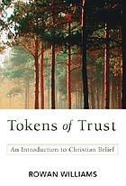 Tokens of trust : an introduction to Christian belief