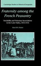 Fraternity among the French peasantry : sociability and voluntary associations in the Loire valley, 1815-1914