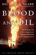 Blood and oil : the dangers and consequences of America's growing petroleum dependency