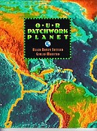 Our patchwork planet : the story of plate tectonics