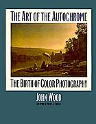 The art of the autochrome : the birth of color photography