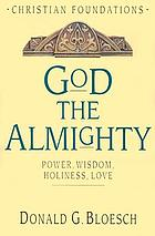God, the Almighty : power, wisdom, holiness, love