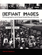 Defiant images : photography and apartheid South Africa
