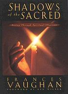 Shadows of the sacred : seeing through spiritual illusions