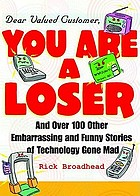 Dear valued customer: you are a loser : and over 100 other embarrassing and funny stories of technology gone mad