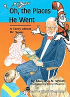 Oh, the places he went : a story about Dr. Seuss--Theodor Seuss Geisel Oh, the places he went : a story about Dr. Seuss