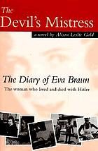 The devil's mistress : the diary of Eva Braun, the woman who lived and died with Hitler