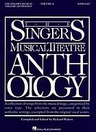 The Singer's musical theatre anthology : a collection of songs from the musical stage, categorized by voice type : the selections are presented in their authentic settings, excerpted from the original vocal scores