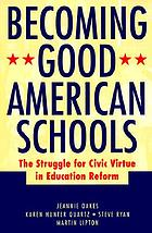 Becoming good American schools : the struggle for civic virtue in education reform