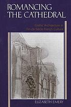 Romancing the cathedral : gothic architecture in fin-de-siècle French culture