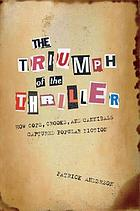 The triumph of the thriller : how cops, crooks, and cannibals captured popular fiction