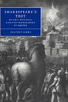 Shakespeare's Troy : drama, politics, and the translation of empire