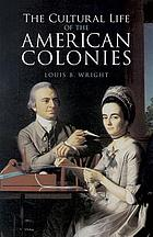 The cultural life of the American Colonies, 1607-1763