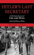 Hitler's last secretary : a firsthand account of life with Hitler