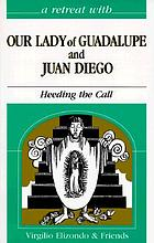 A retreat with Our Lady of Guadalupe and Juan Diego : heeding the call