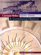 Carnegie Mellon, 1900-2000 : a centennial history