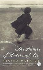 The nature of water and air : a novel
