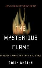 The mysterious flame : conscious minds in a material world