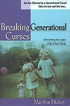 Breaking generational curses : [overcoming the legacy of sin in your family]