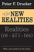The new realities : in government and politics, in economics and business, in society and world view