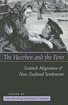The heather and the fern : Scottish migration & New Zealand settlement