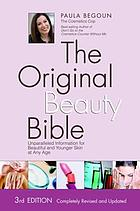 The original beauty bible : unparalleled information for beautiful and younger skin at any age