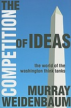 The competition of ideas : the world of the Washington think tanks