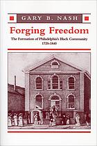 Forging freedom : the formation of Philadelphia's Black community, 1720-1840