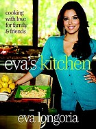 Eva's kitchen : cooking with love for family & friends