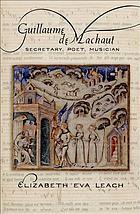 Guillaume de Machaut : secretary, poet, musician