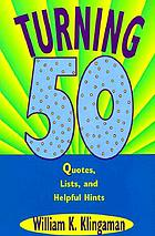 Turning 50 : quotes, lists and helpful hints