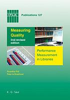 Measuring quality : international guidelines for performance measurement in academic librariesMeasuring Quality: Performance Measurement in Libraries 2nd revised edition