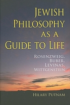 Jewish philosophy as a guide to life Rosenzweig, Buber, Levinas, Wittgenstein