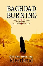 Baghdad burning, volume 2 : girl blog from Iraq : October 2004 through August 2006