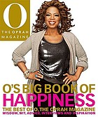 O's big book of happiness : the best of O, the Oprah magazine : wisdom, wit, advice, interviews, and inspiration